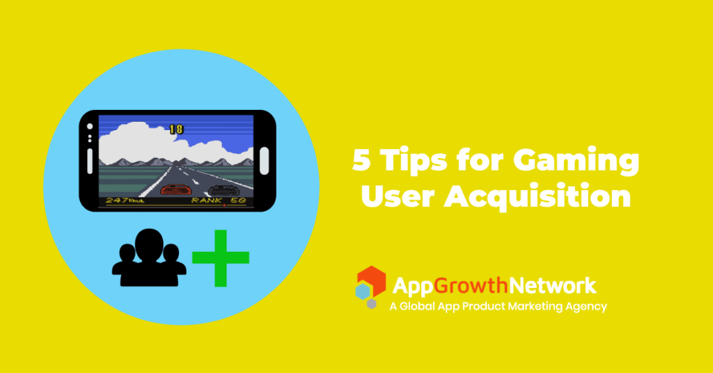 5 tips for gaming user aquisition